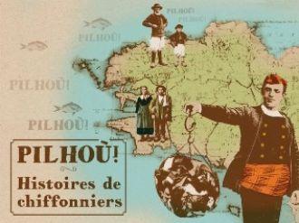 Pilhoù! Histoires de Chiffonniers Plouguerneau