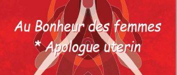 « Au bonheur des femmes *apologue utérin » Vannes