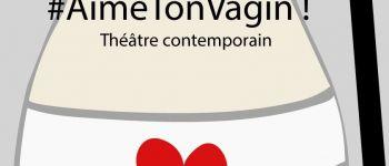 «#Aime ton vagin ! » par l'atelier week-end du théâtre du Sphinx Nantes